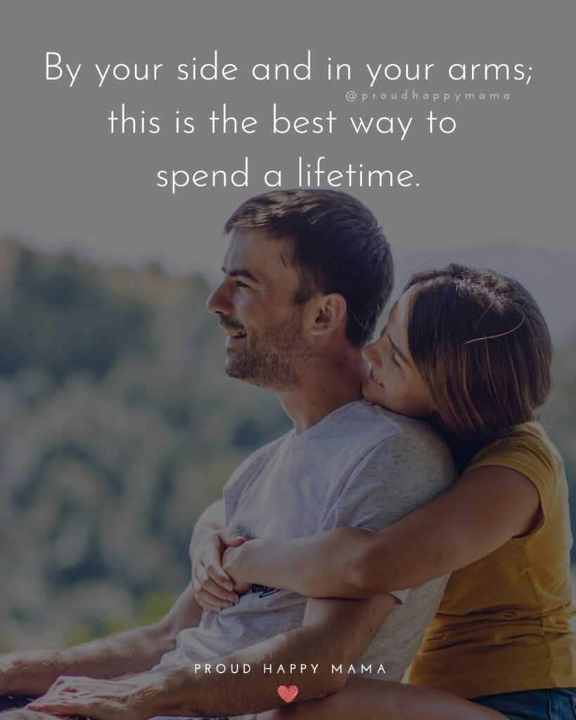 Wife Quotes - By your side and in your arms; this is the best way to spend a lifetime.