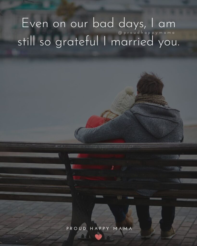 Wife Quotes - Even on our bad days, I am still so grateful I married you.