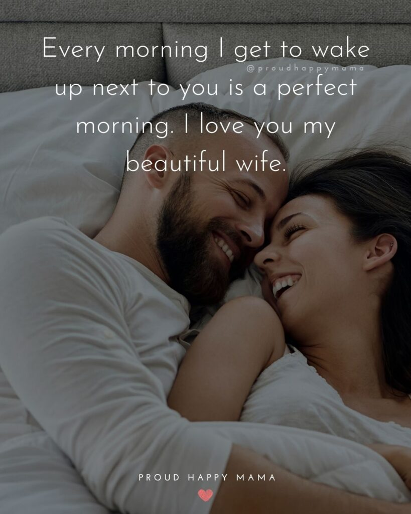 Wife Quotes - Every morning I get to wake up next to you is a perfect morning. I love you my beautiful wife.