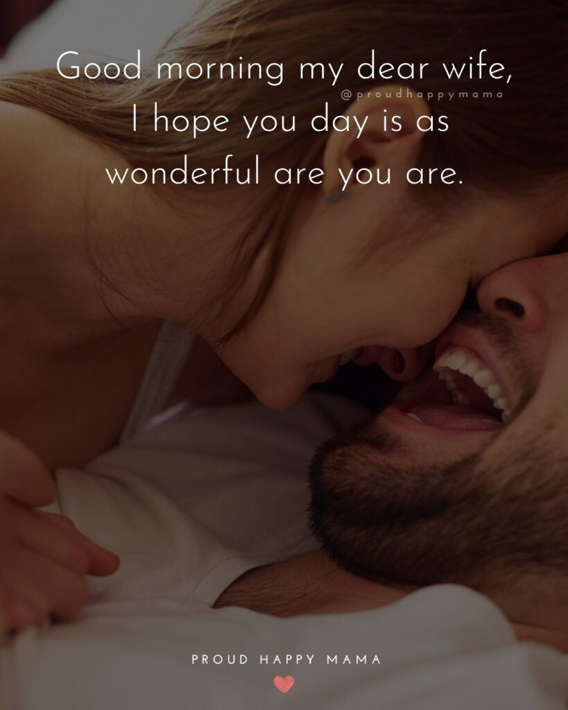 Wife Quotes - Good morning my dear wife, I hope you day is as wonderful are you are.
