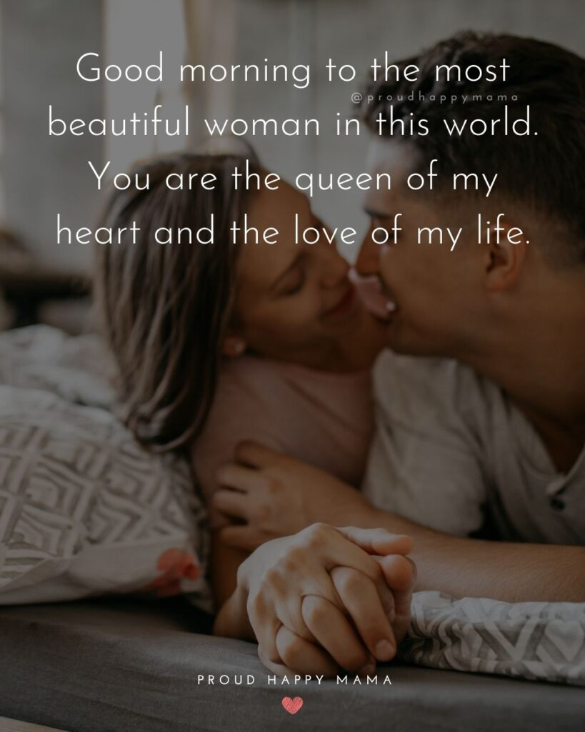 Wife Quotes - Good morning to the most beautiful woman in this world. You ar the queen of my heart and the love of my life.