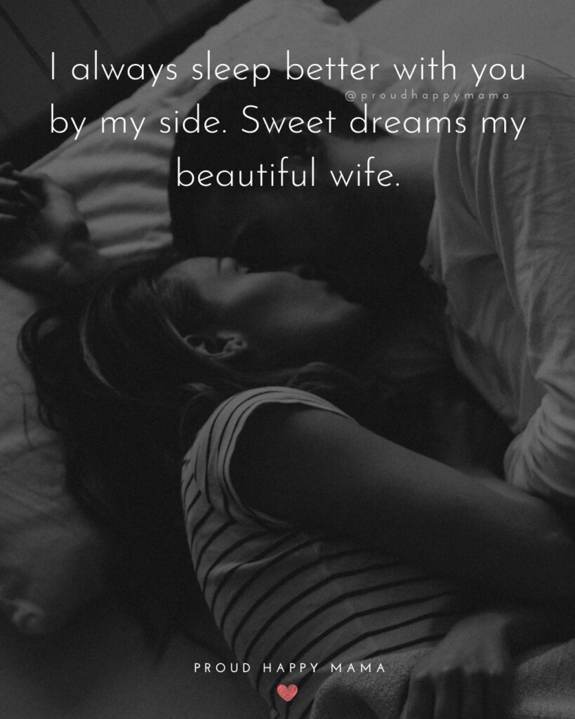 Wife Quotes - I always sleep better with you by my side. Sweet dreams my beautiful wife.
