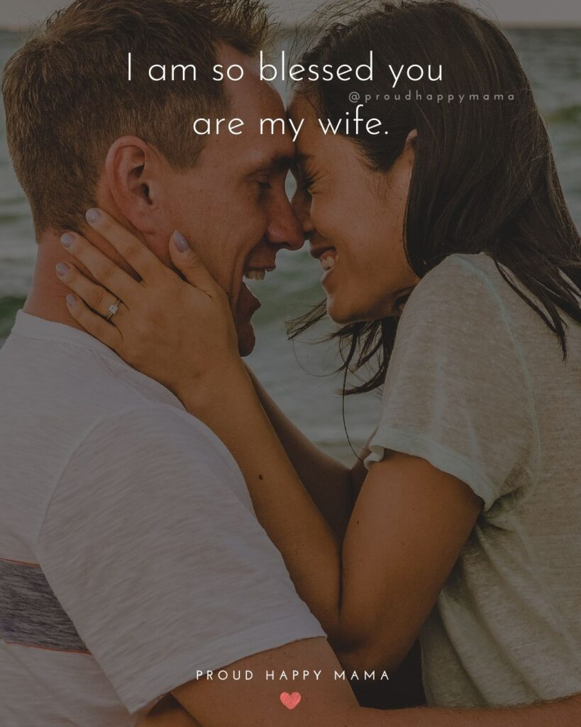 Wife Quotes - I am so blessed you are my wife.