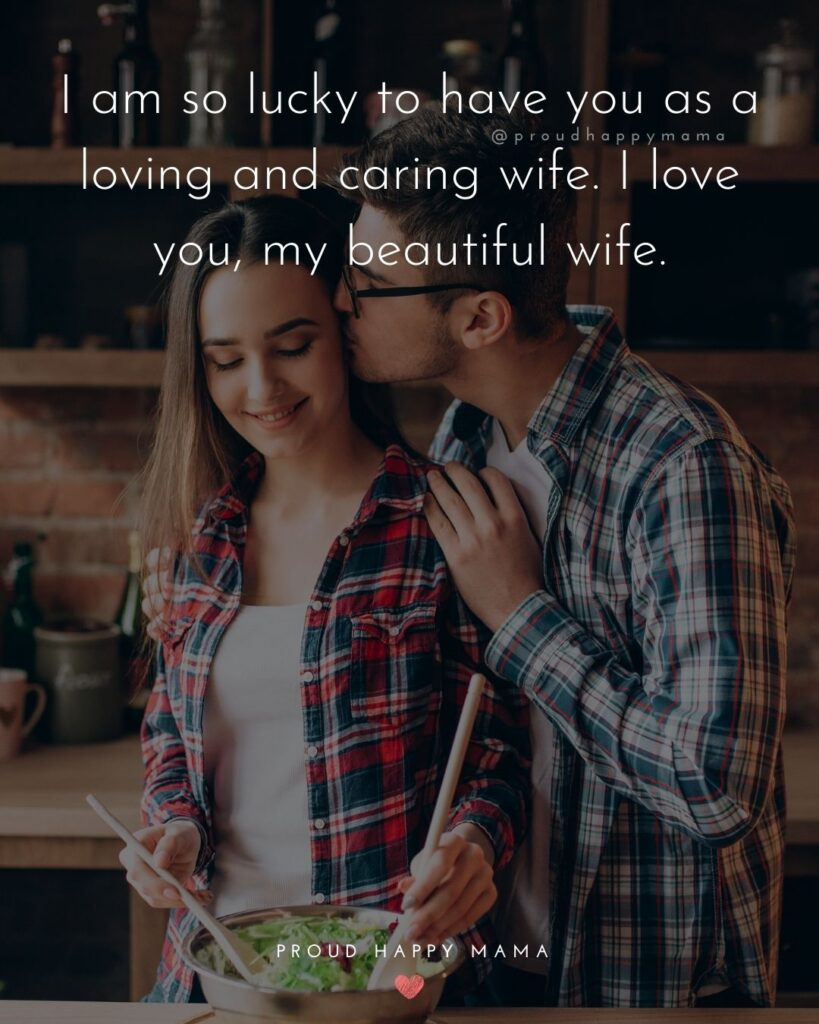 Wife Quotes - I am so lucky to have you as a loving and caring wife. I love you, my beautiful wife.