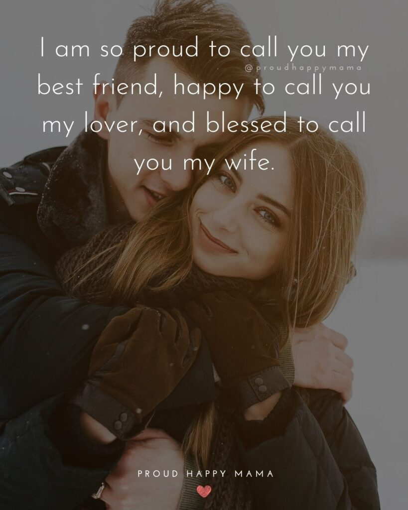 Wife Quotes - I am so proud to call you my best friend, happy to call you my lover, and blessed to call you my wife.