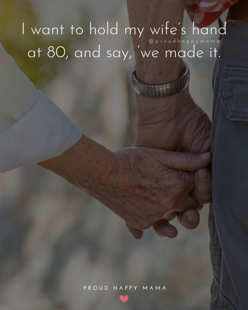 Wife Quotes - I want to hold my wife's hand at 80, and say, 'we made it.