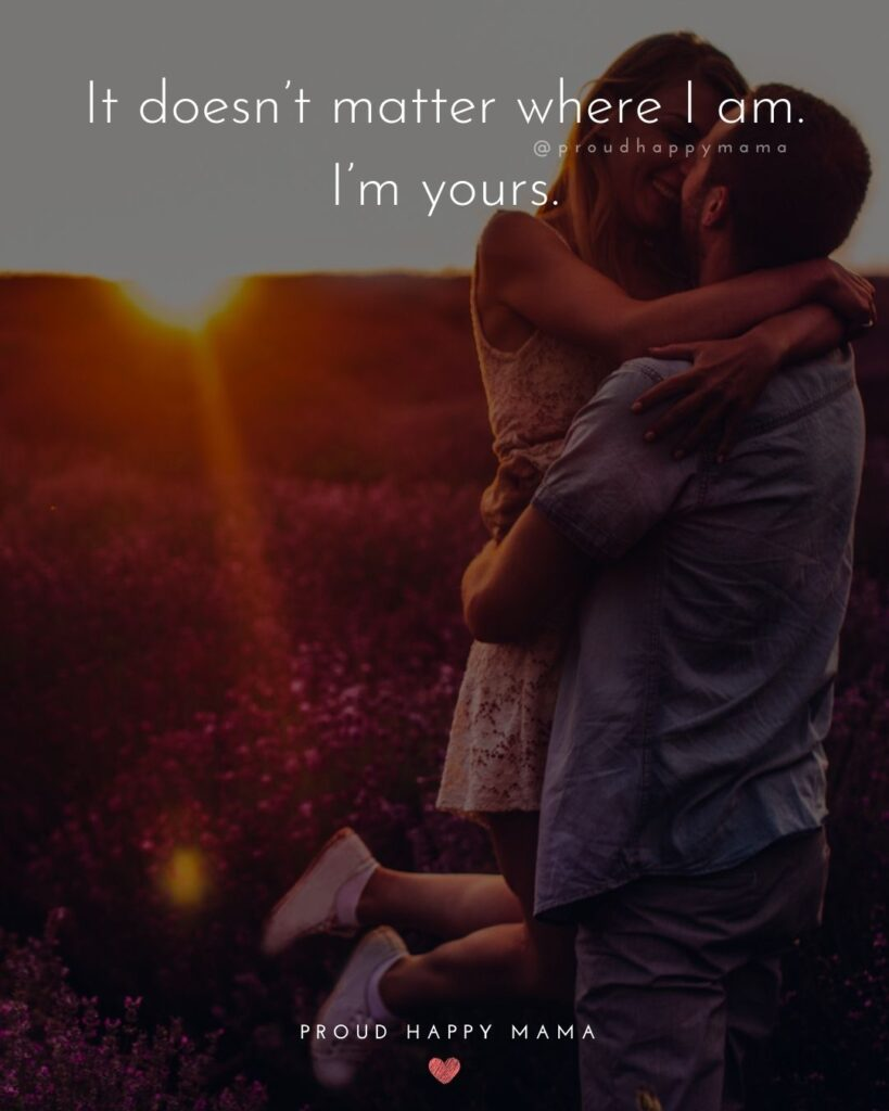 Wife Quotes - It doesn't matter where I am. I'm yours.