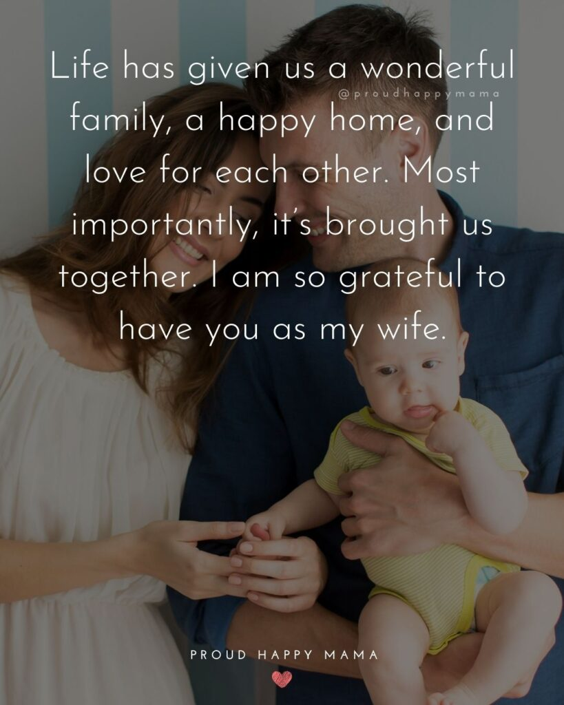 Wife Quotes - Life has given us a wonderful family, a happy home, and love for each other. Most importantly, it's brought us together. I am so