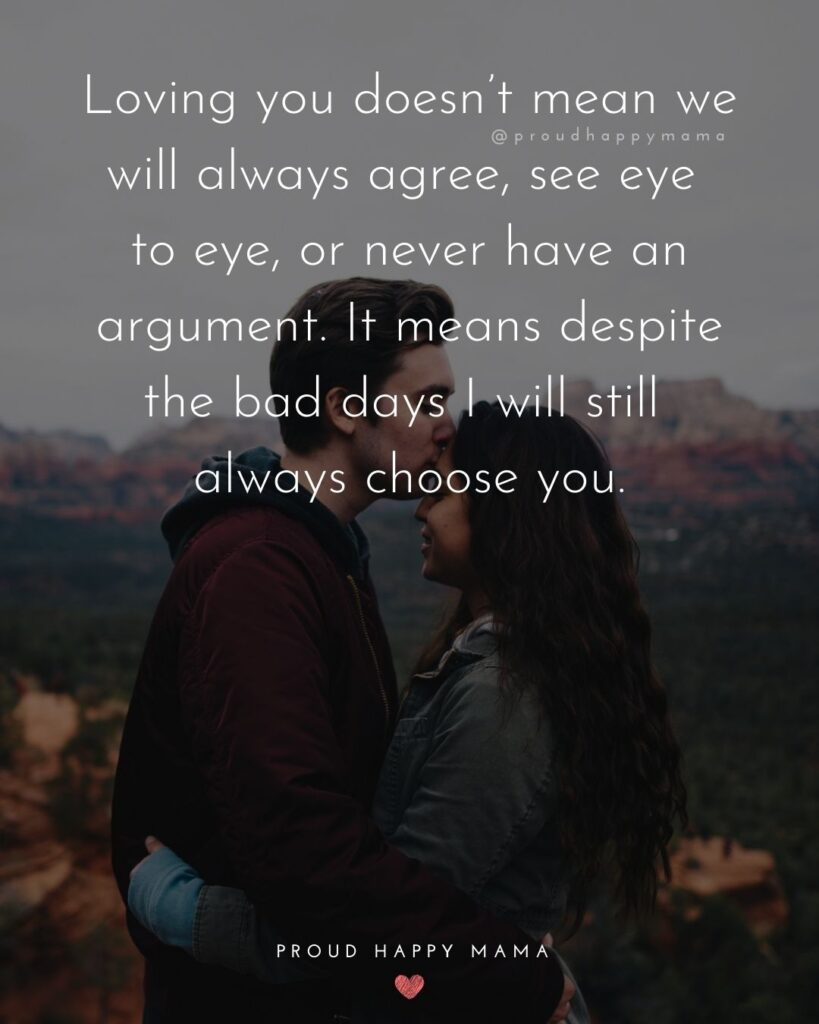 Wife Quotes - Loving you doesn't mean we will always agree, see eye to eye, or never have an argument. It means despite the bad days I will