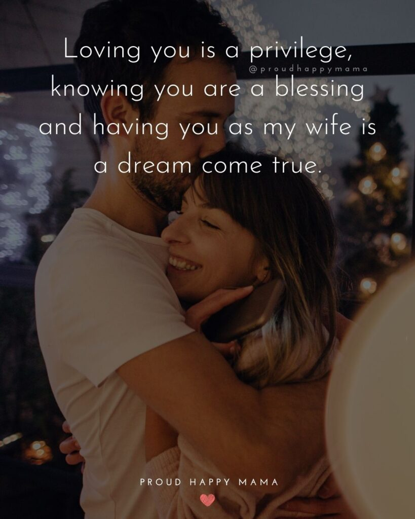 Wife Quotes - Loving you is a privilege, knowing you is a blessing, and having you as my wife is a dream come true.