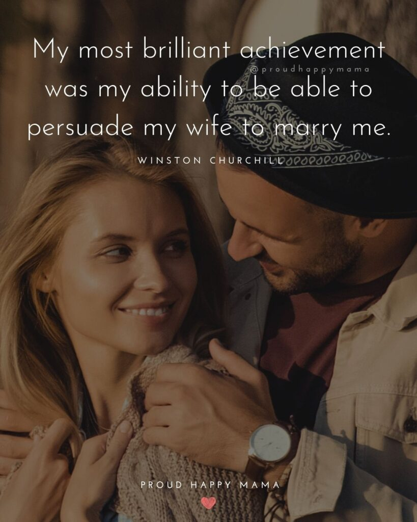 Wife Quotes - My most brilliant achievement was my ability to be able to persuade my wife to marry me.' – Winston Churchill