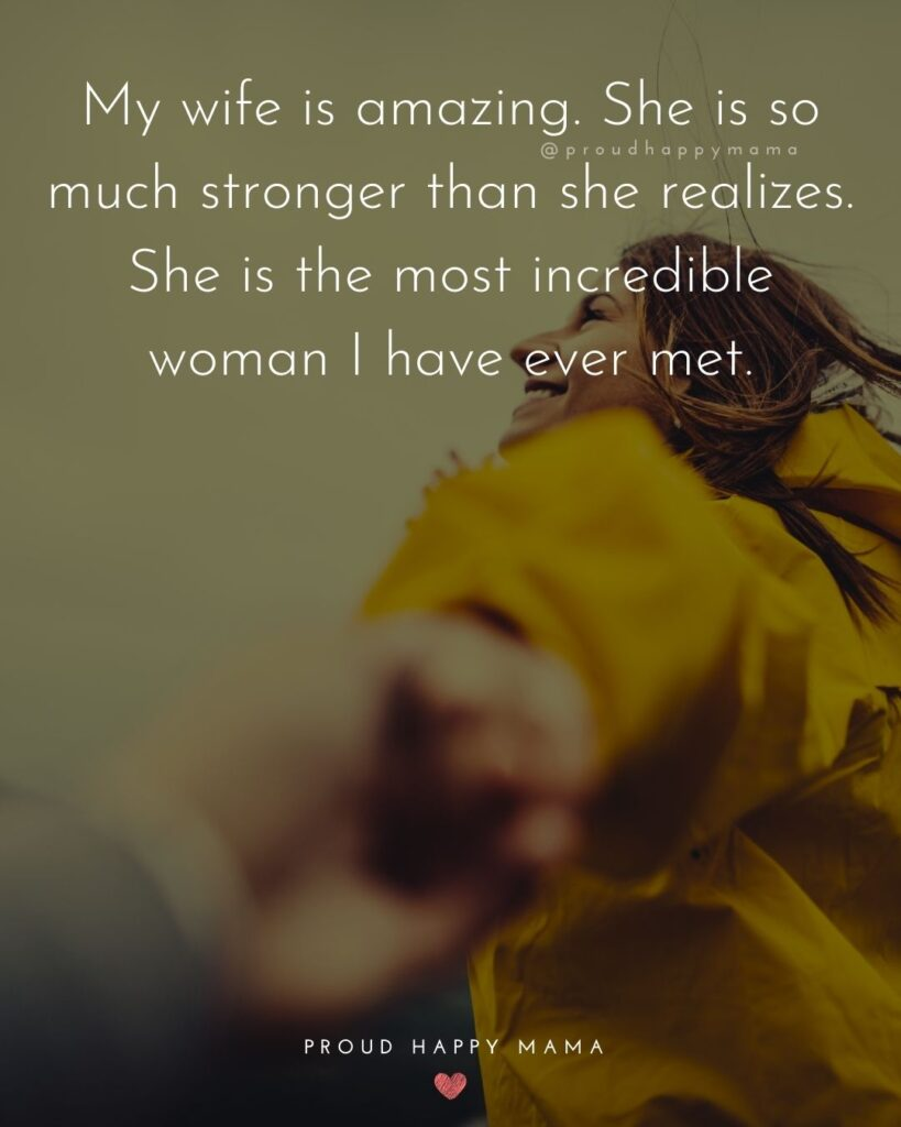 Wife Quotes - My wife is amazing. She is so much stronger that she realizes. She is the most incredible woman I have ever met.