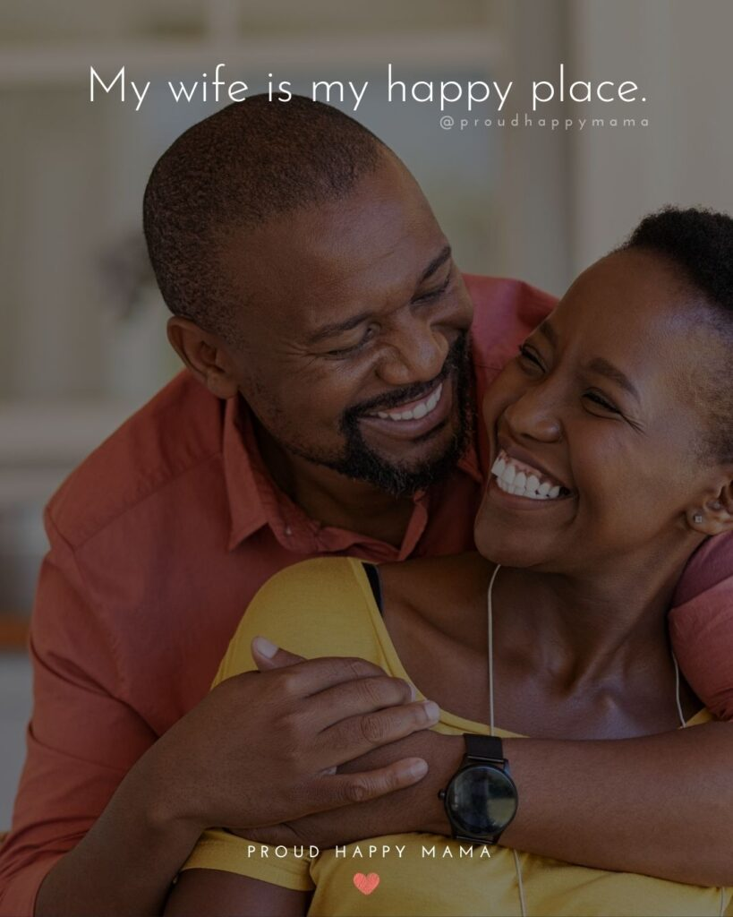 Wife Quotes - My wife is my happy place.