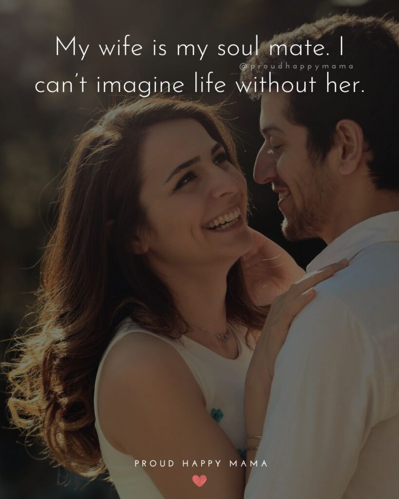 Wife Quotes - My wife is my soul mate. I can't imagine life without her.