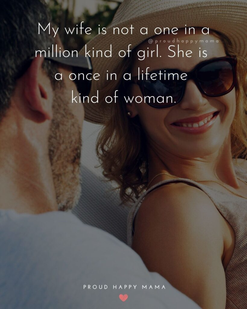 Wife Quotes - My wife is not a one in a million kind of girl. She is a once in a lifetime kind of woman.