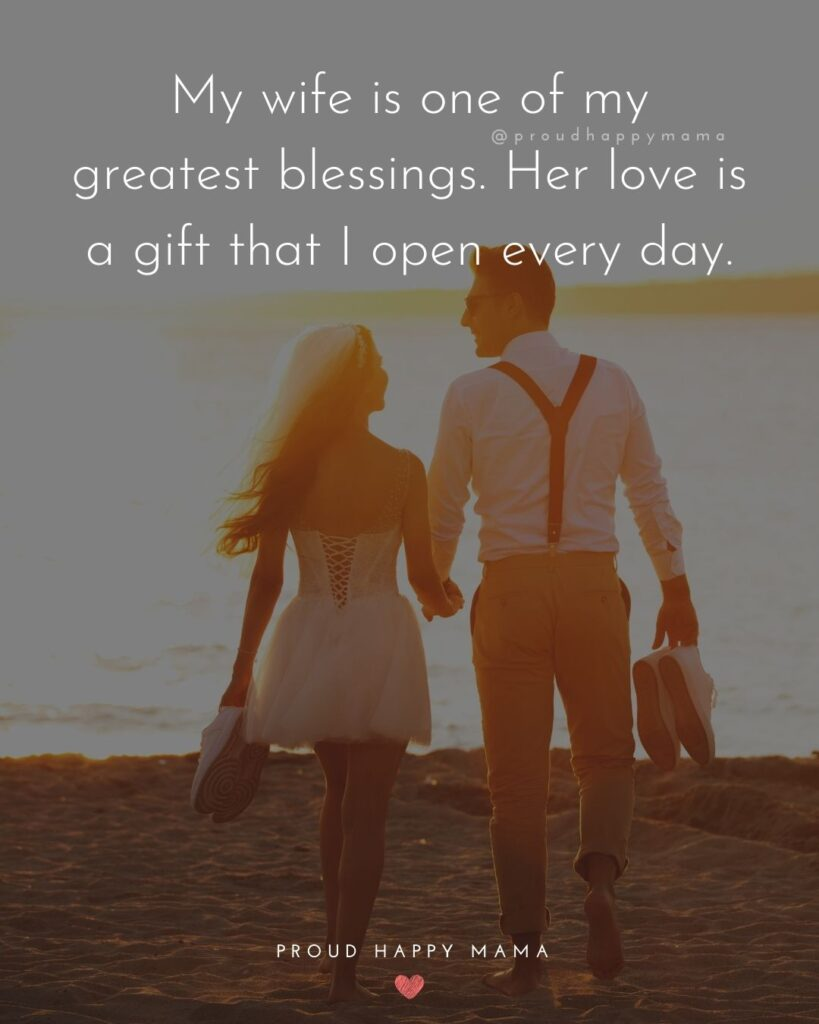 Wife Quotes - My wife is one of my greatest blessings. Her love is a gift that I open every day.
