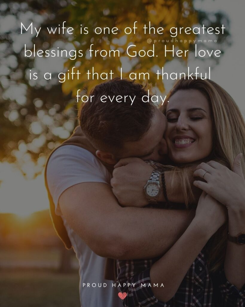Wife Quotes - My wife is one of the greatest blessings from God. Her love is a gift that I am thankful for every day.