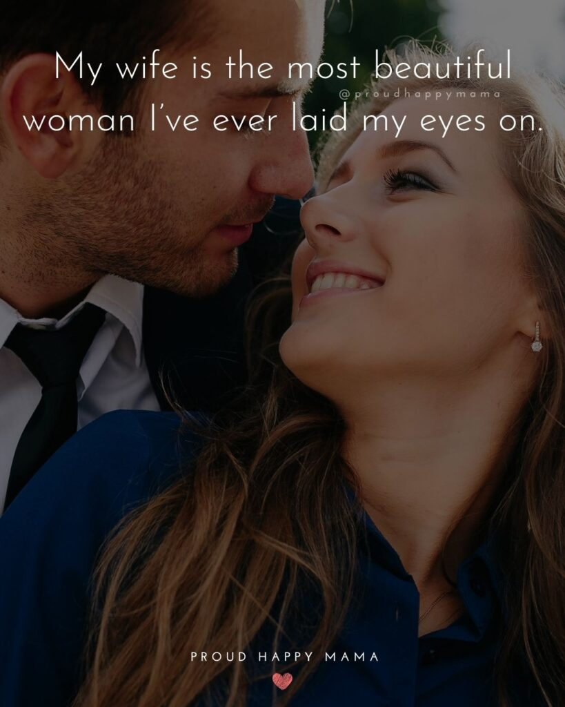 Wife Quotes - My wife is the most beautiful woman I've ever laid my eyes on.