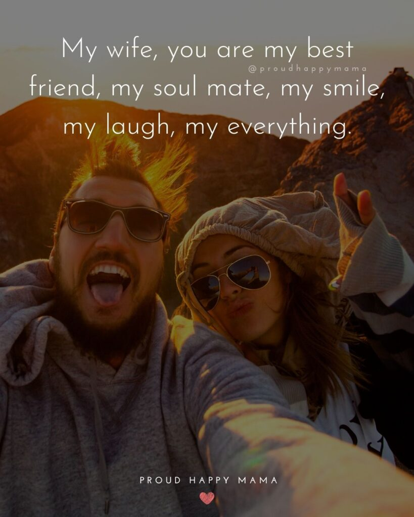 Wife Quotes - My wife, you are my best friend, my soul mate, my smile, my laugh, my everything.