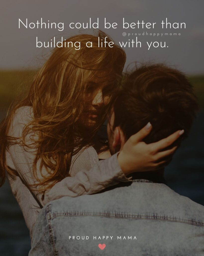 Wife Quotes - Nothing could be better than building a life with you.