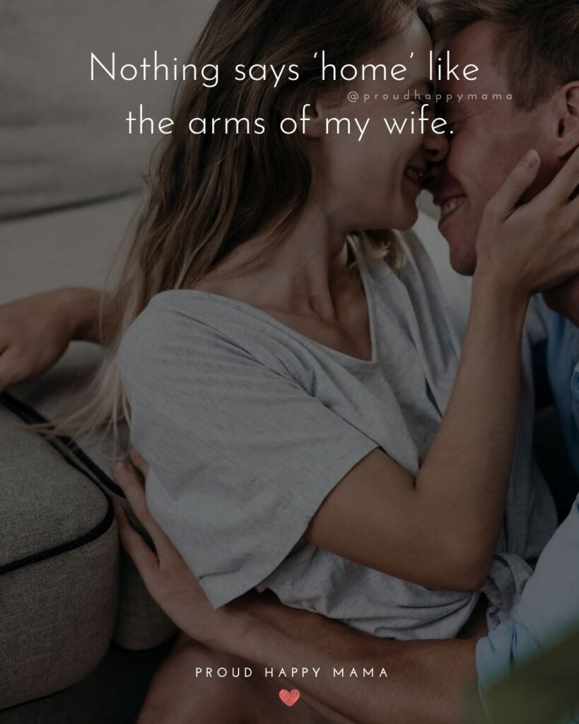Wife Quotes - Nothings says 'home' like the arms of my wife.
