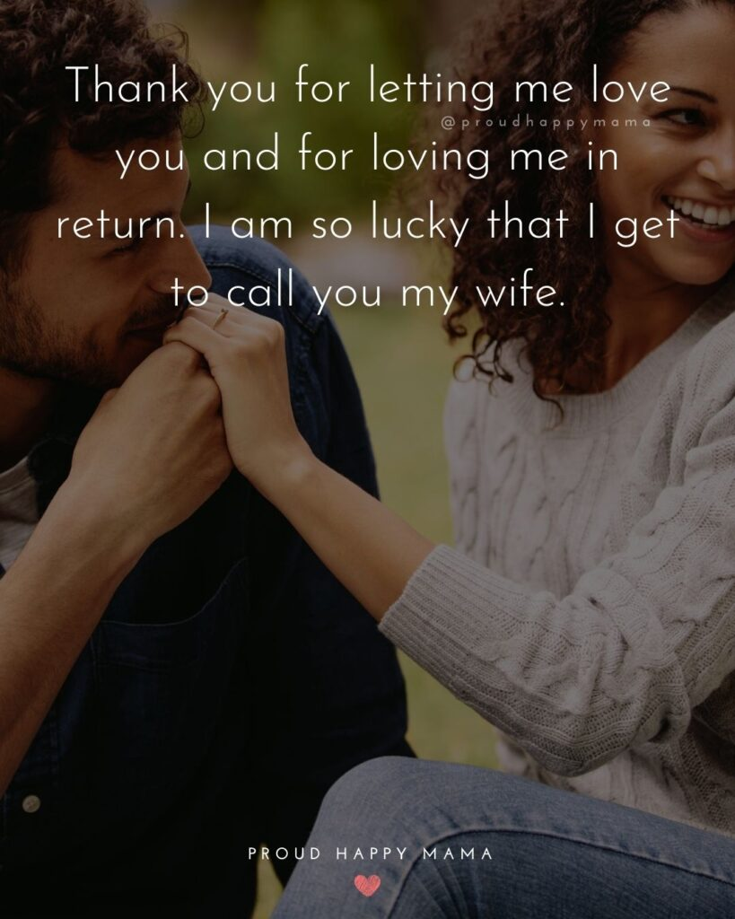 Wife Quotes - Thank you for letting me love you and for loving me in return. I am so lucky that I get to call you my wife.
