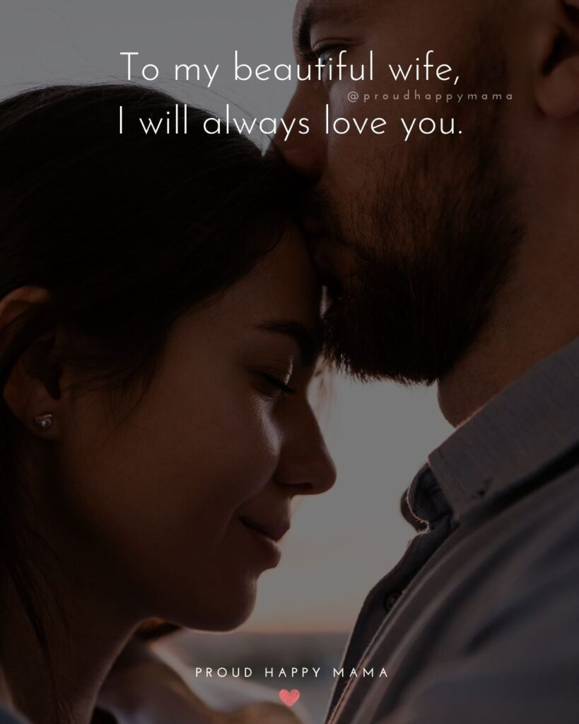 Wife Quotes - To my beautiful wife, I will always love you.