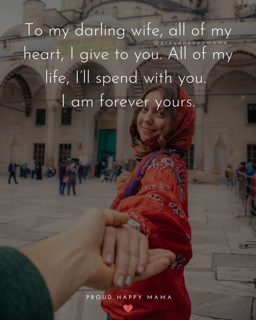 Wife Quotes - To my darling wife, all of my heart, I give to you. All of my life, I'll spend with you. I am forever yours.