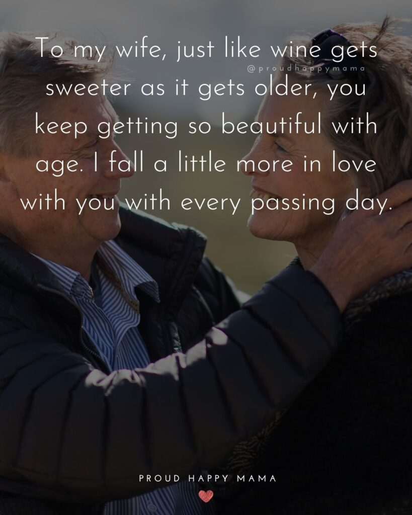 Wife Quotes - To my wife, just like wine gets sweeter as it gets older, you keep getting so beautiful with age. I fall a little more in love with you with every passing day.