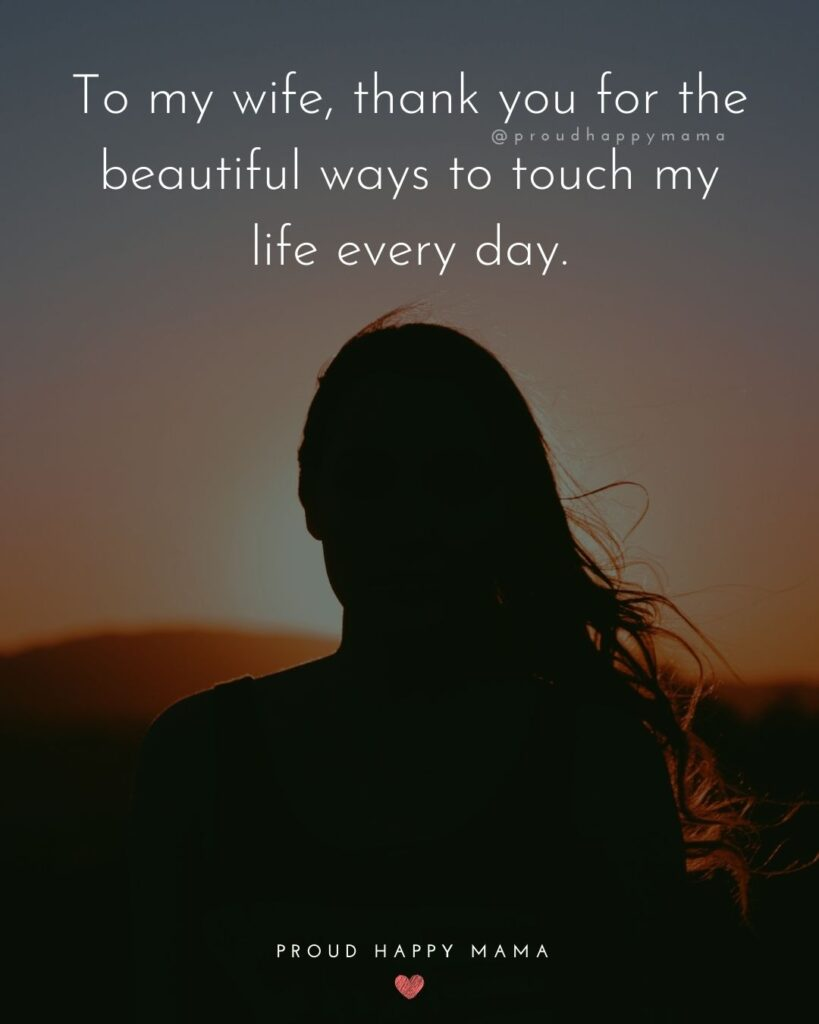 Wife Quotes - To my wife, thank you for the beautiful ways to touch my life every day
