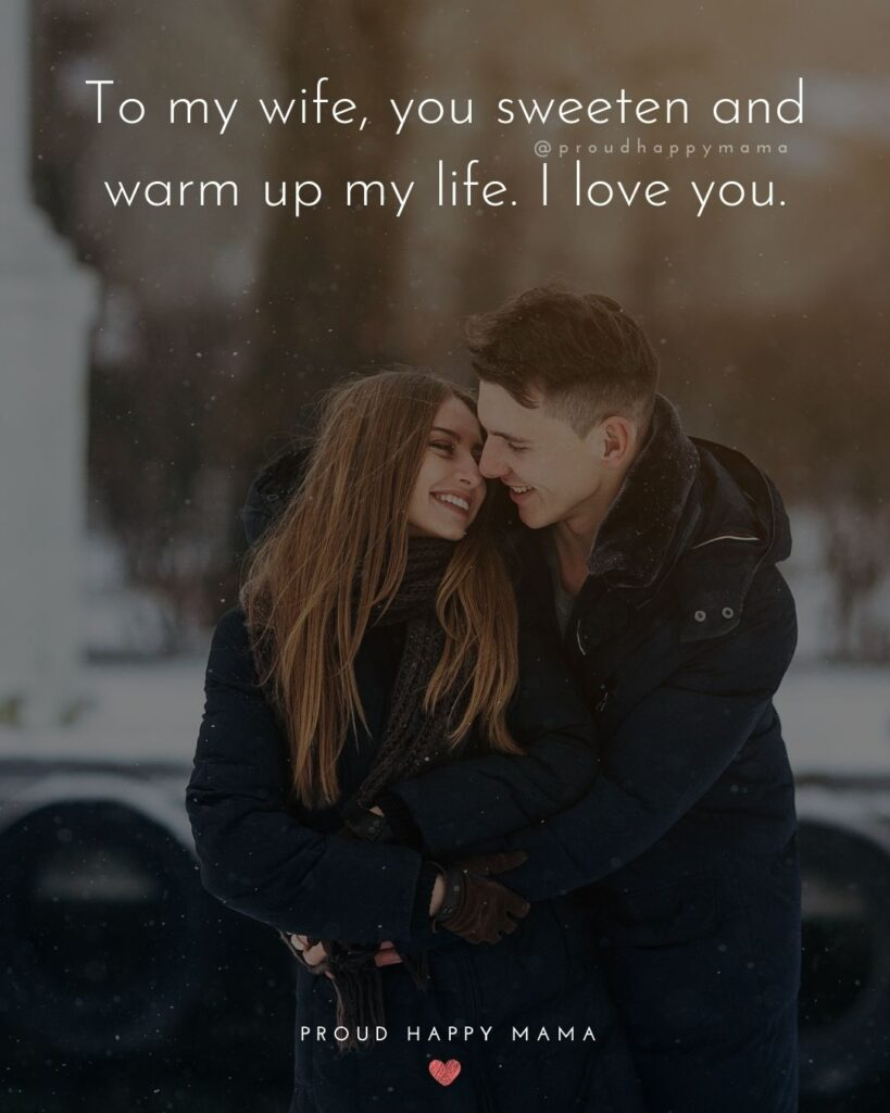 Wife Quotes - To my wife, you sweeten and warm up my life. I love you.