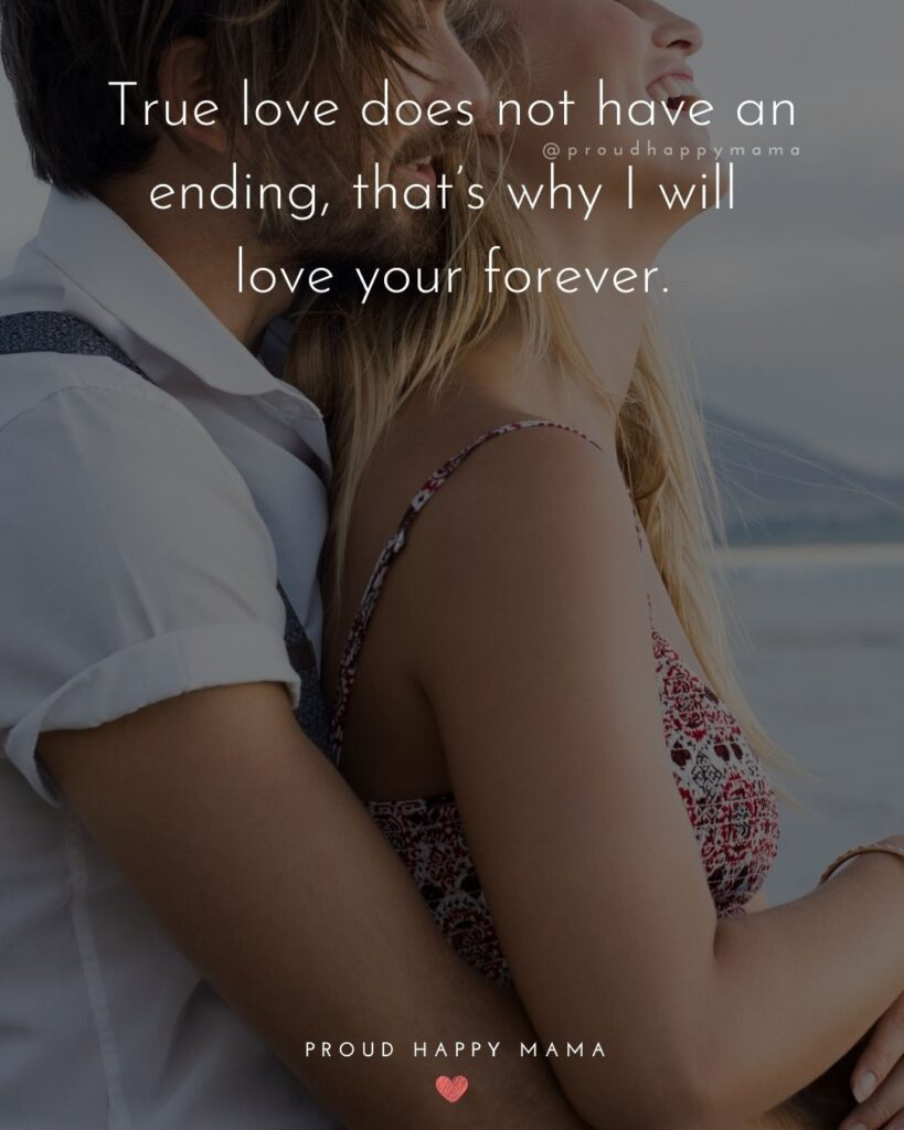 Wife Quotes - True love does not have an ending, that's why I will love your forever.