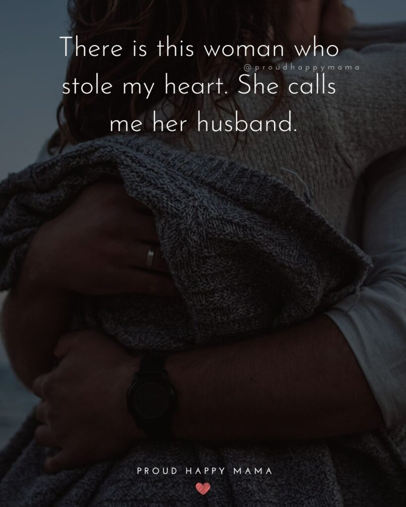 Wife Quotes - Wife Quotes - There is this woman who stole my heart. She calls me her husband.