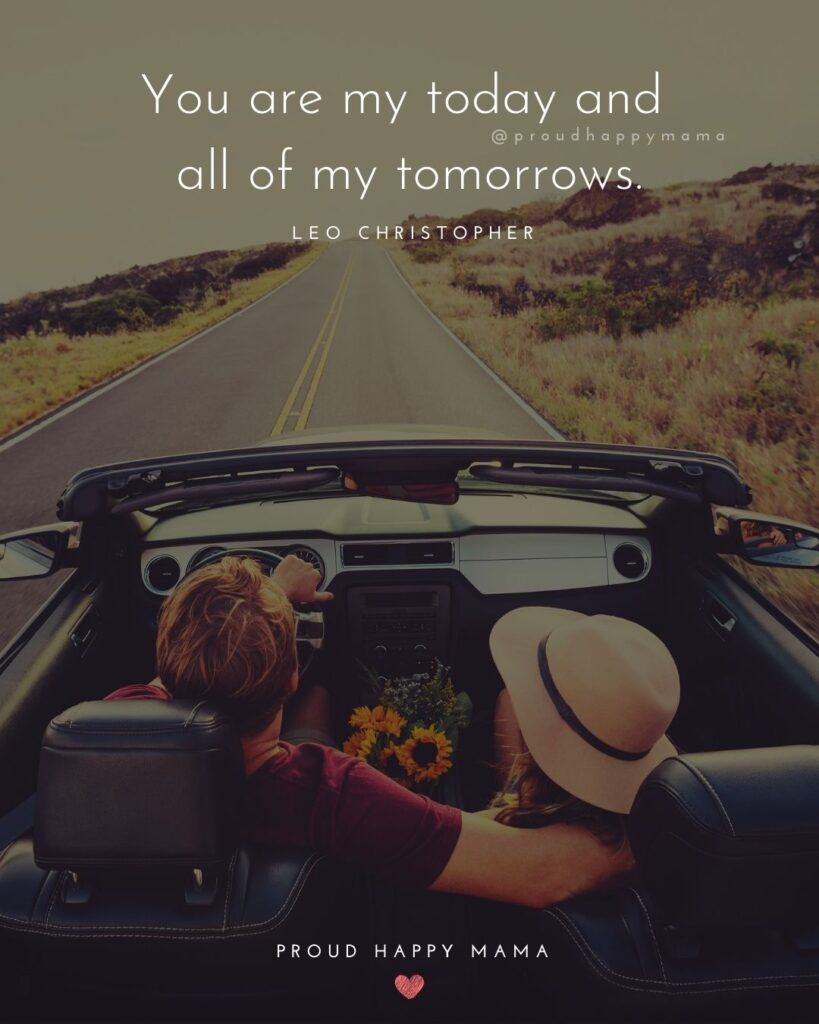 Wife Quotes - You are my today and all of my tomorrows. – Leo Christopher