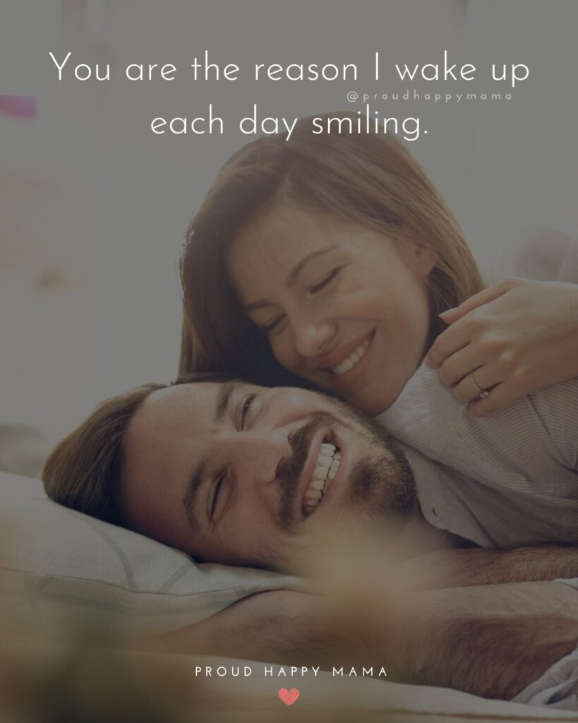 Wife Quotes - You are the reason I wake up each day smiling.