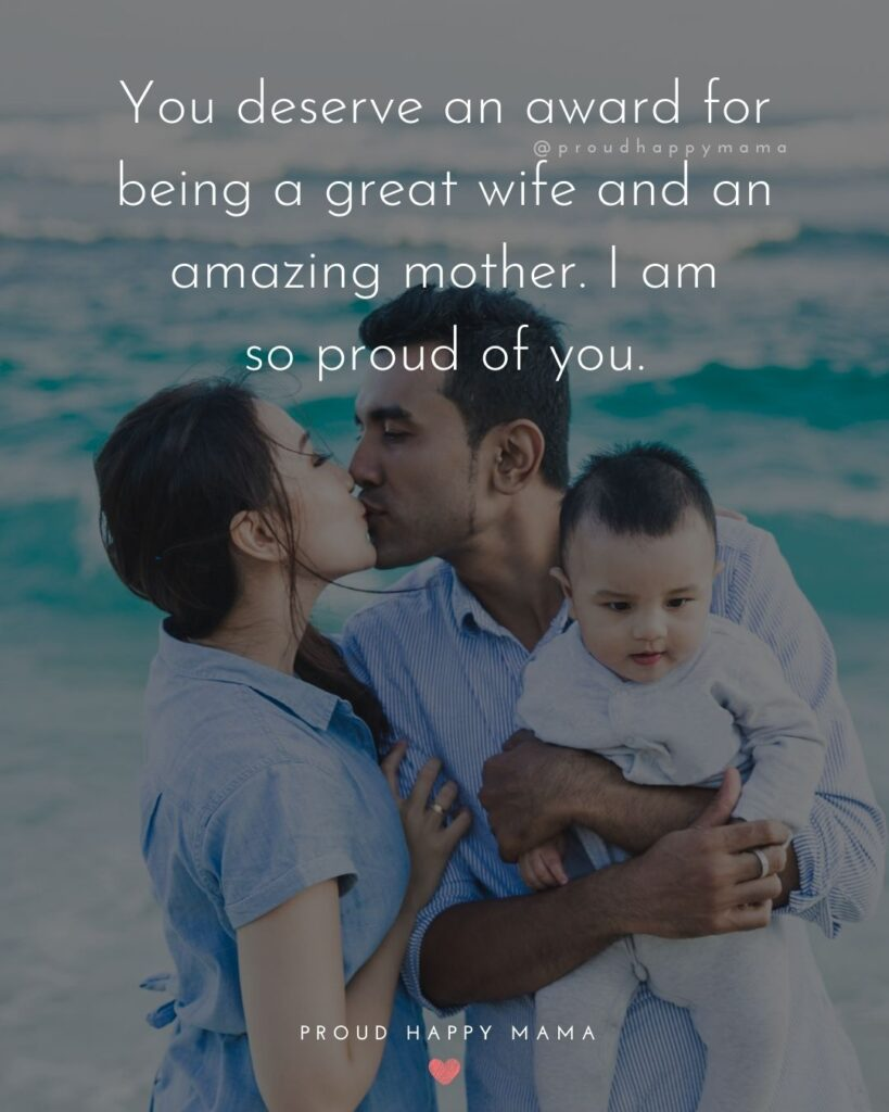 Wife Quotes - You deserve an award for being a great wife and an amazing mother. I amso proud of you.