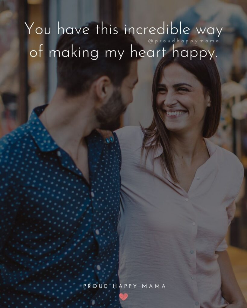 Wife Quotes - You have this incredible way of making my heart happy