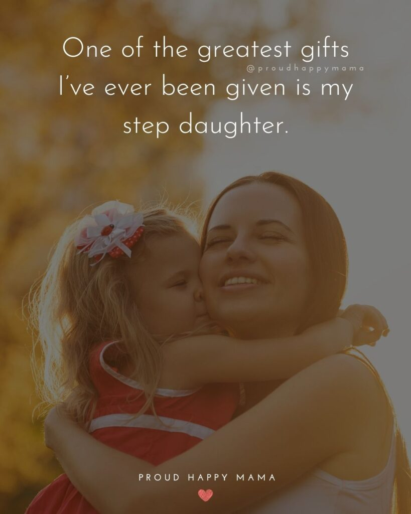 Best Step Daughter Quotes - One of the greatest gifts Ive ever been given is my step daughter