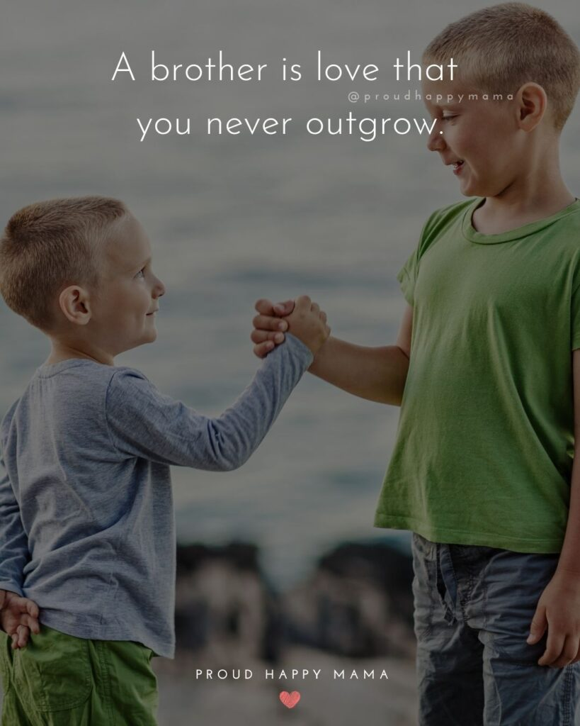 Brother Quotes - A brother is love that you never outgrow.'