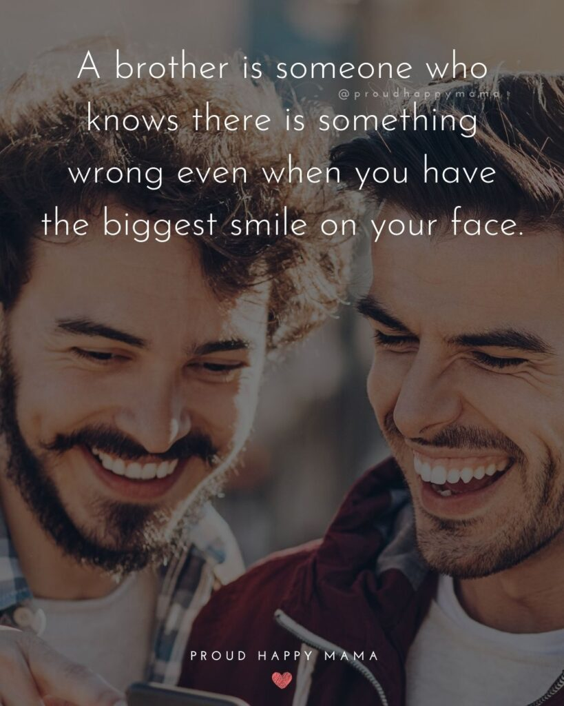 Brother Quotes - A brother is someone who knows there is something wrong even when you have the biggest smile on your face.'