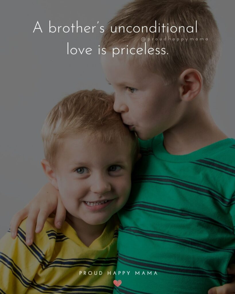 Brother Quotes - A brother's unconditional love is priceless.'