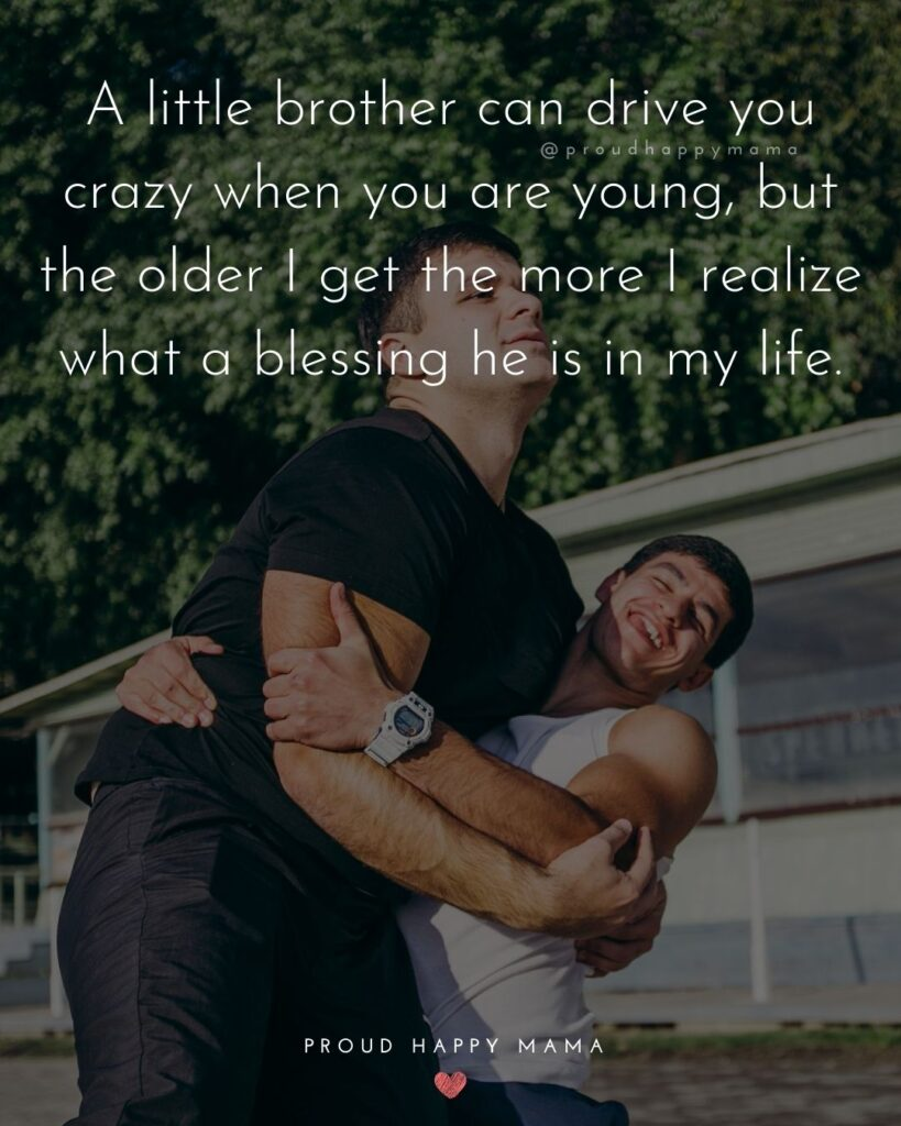 Brother Quotes - A little brother can drive you crazy when you are young, but the older I get the more I realize what a blessing he is in