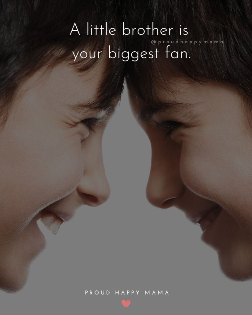 Brother Quotes - A little brother is your biggest fan.'