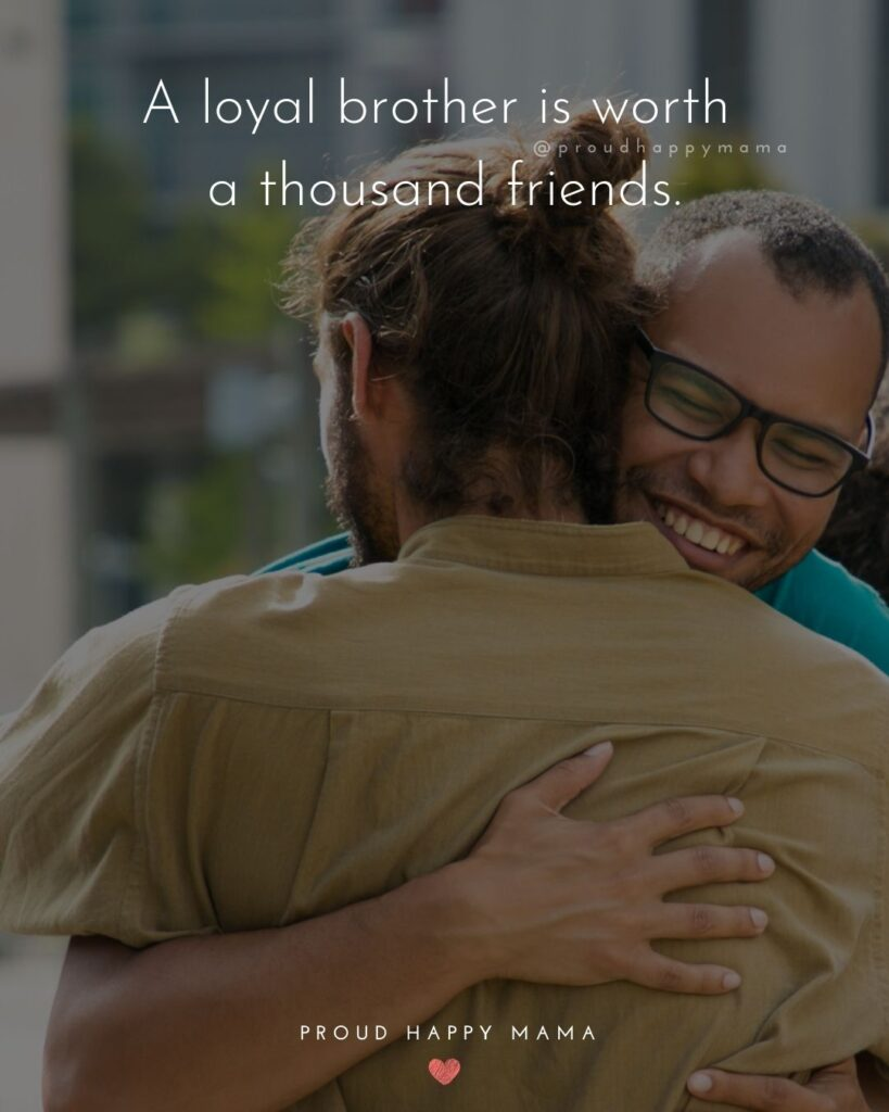 Brother Quotes - A loyal brother is worth a thousand friends.'