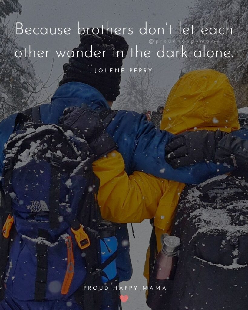 Brother Quotes - Because brothers don't let each other wander in the dark alone.' – Jolene Perry