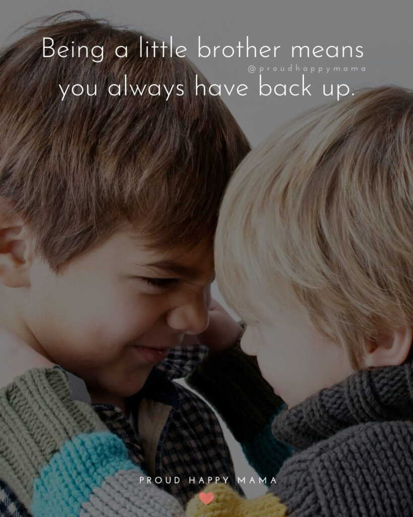 Brother Quotes - Being a little brother means you always have back up.'