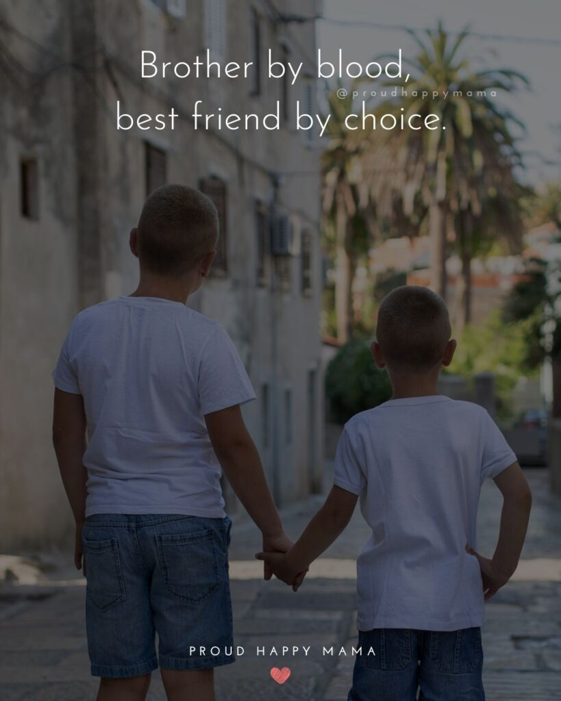 Brother Quotes - Brother by blood, best friend by choice.'
