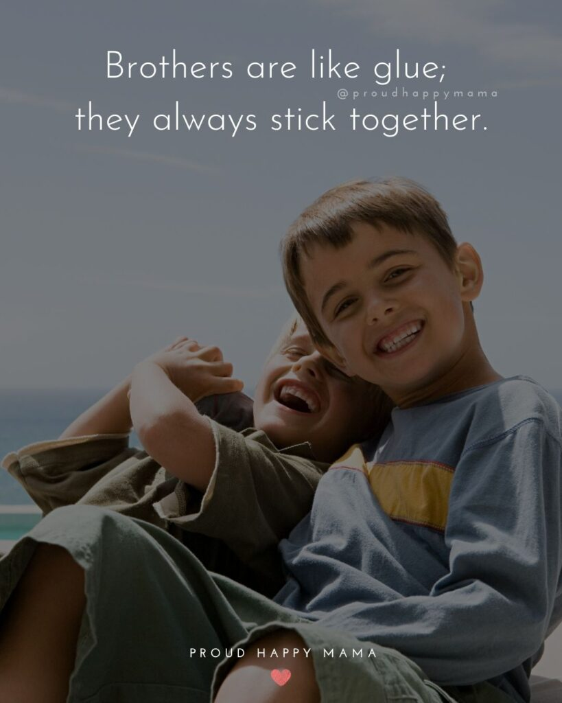 Brother Quotes - Brothers are like glue; they always stick together.'