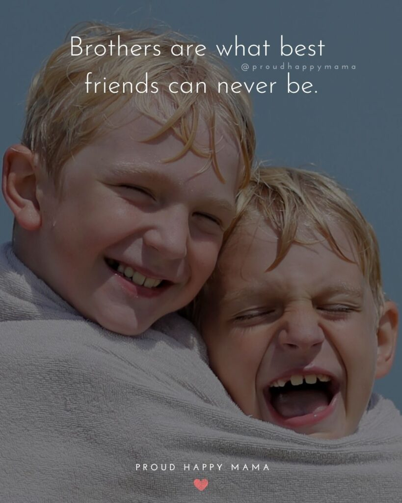 Brother Quotes - Brothers are what best friends can never be.'