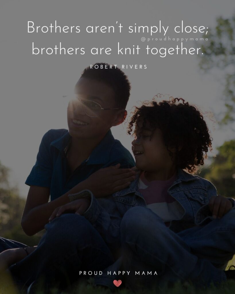 Brother Quotes - Brothers aren't simply close; brothers are knit together.' – Robert Rivers